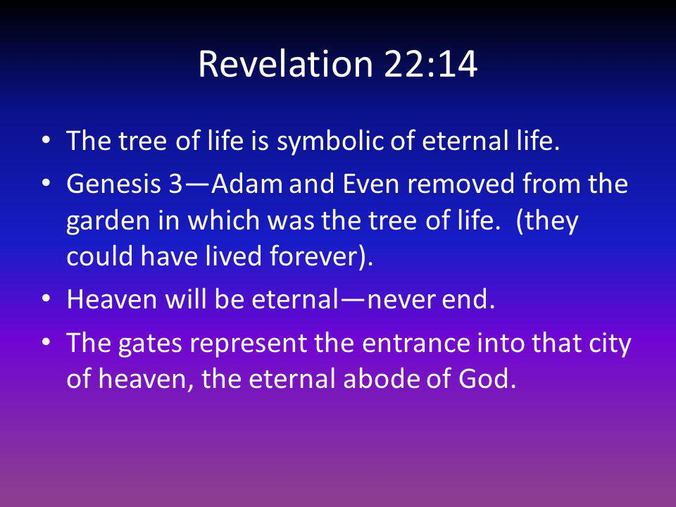 Revelation 22:14 The tree of life is symbolic of eternal life.
