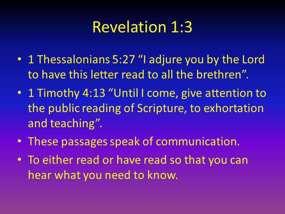 Revelation 1:3 1 Thessalonians 5:27 I adjure you by the Lord to have this letter read to all the brethren .