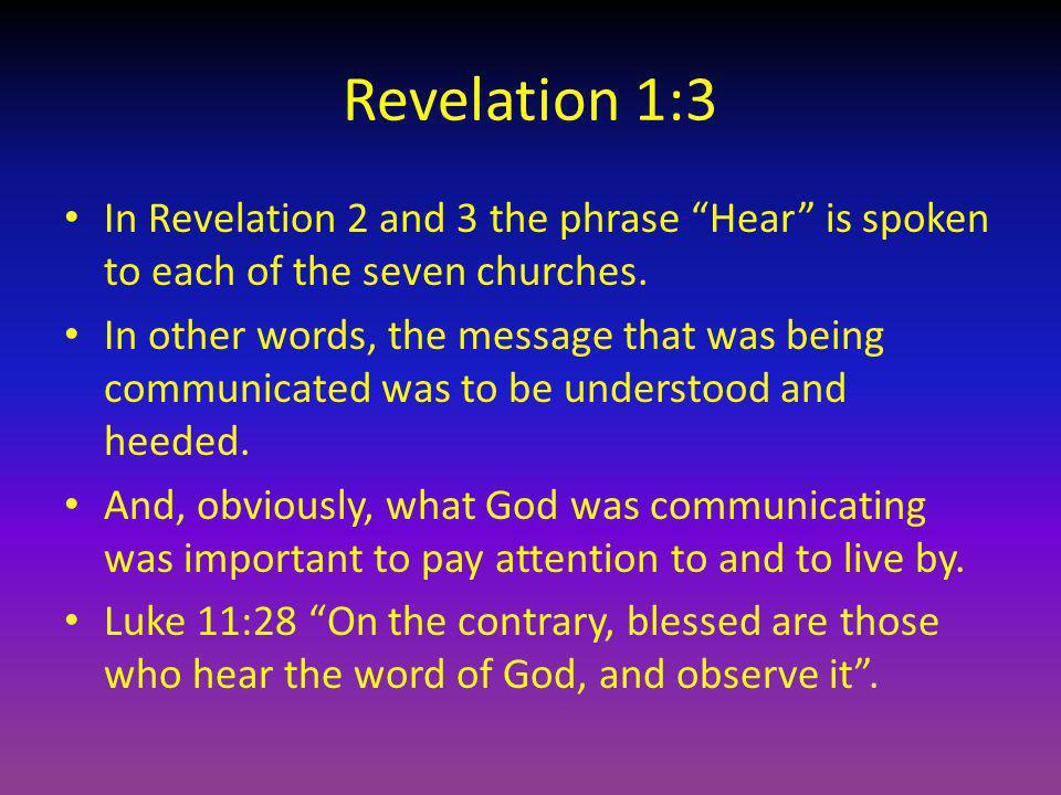 Revelation 1:3 In Revelation 2 and 3 the phrase Hear is spoken to each of the seven churches.