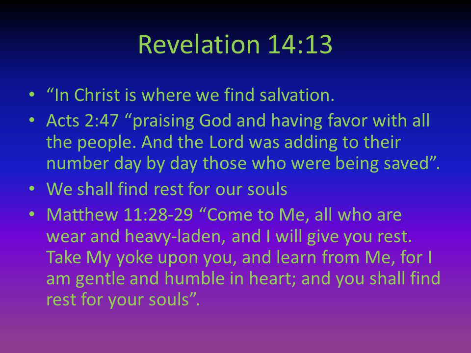 Revelation 14:13 In Christ is where we find salvation.