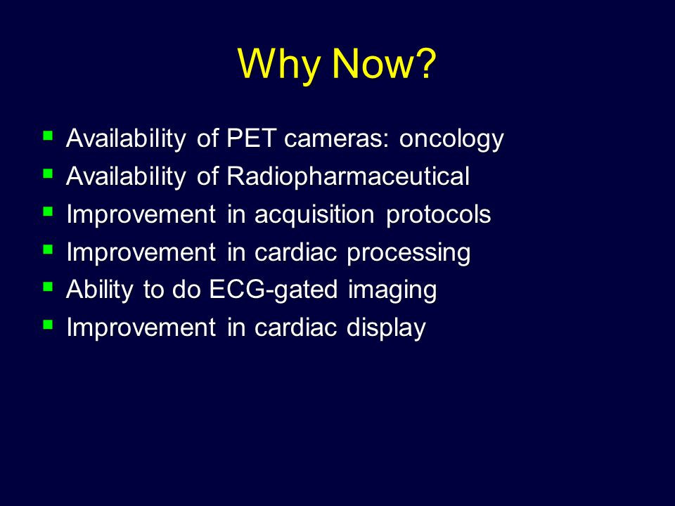 Why Now Availability of PET cameras: oncology