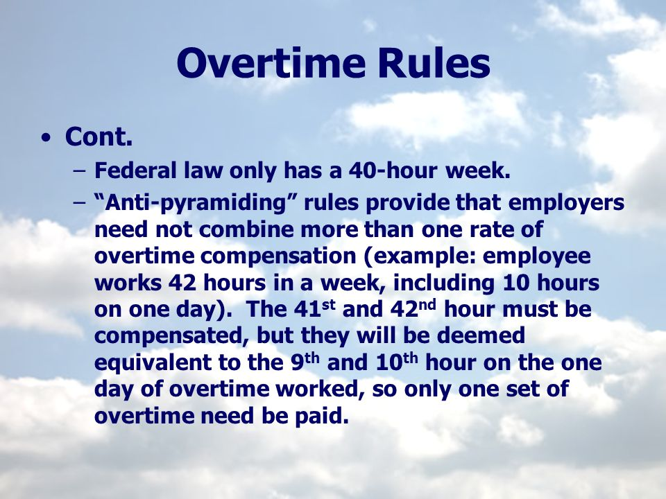 Overtime Rules Cont. Federal law only has a 40-hour week.