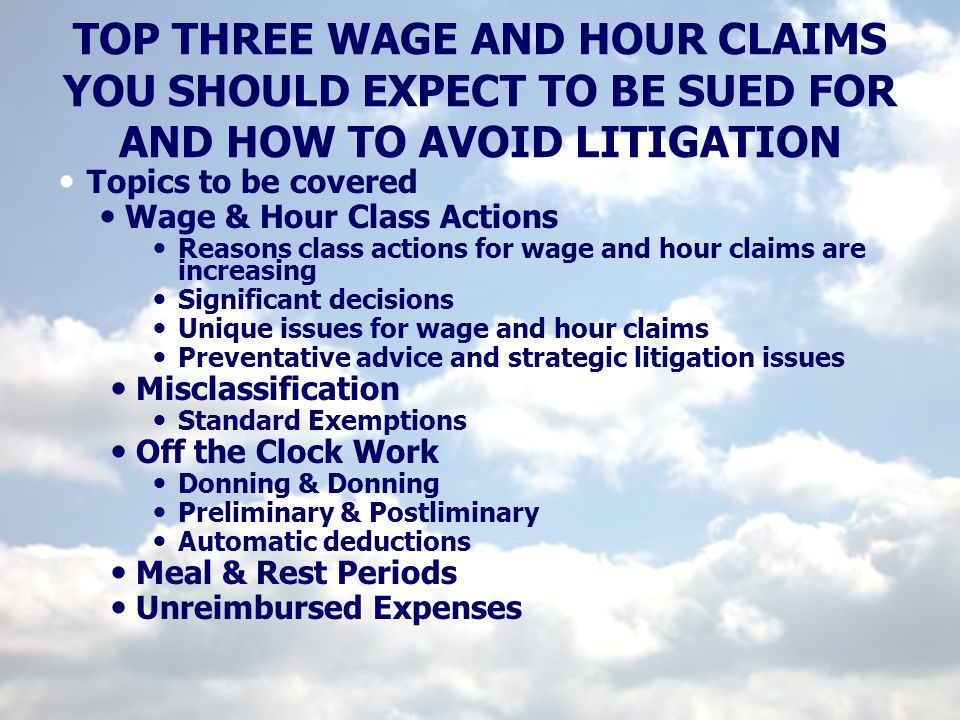 TOP THREE WAGE AND HOUR CLAIMS YOU SHOULD EXPECT TO BE SUED FOR AND HOW TO AVOID LITIGATION