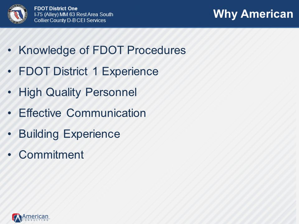 Why American Knowledge of FDOT Procedures. FDOT District 1 Experience. High Quality Personnel. Effective Communication.