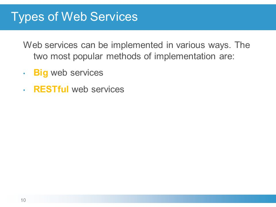 Types of Web Services Web services can be implemented in various ways. The two most popular methods of implementation are: