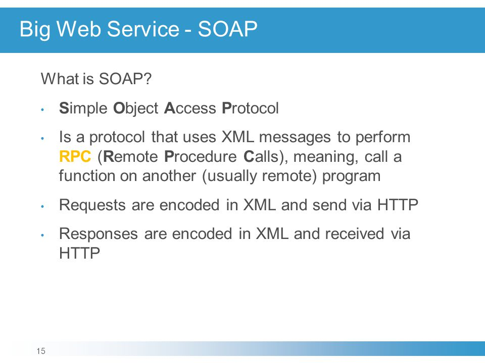 Big Web Service - SOAP What is SOAP Simple Object Access Protocol