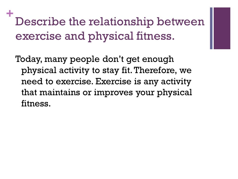 Describe the relationship between exercise and physical fitness.