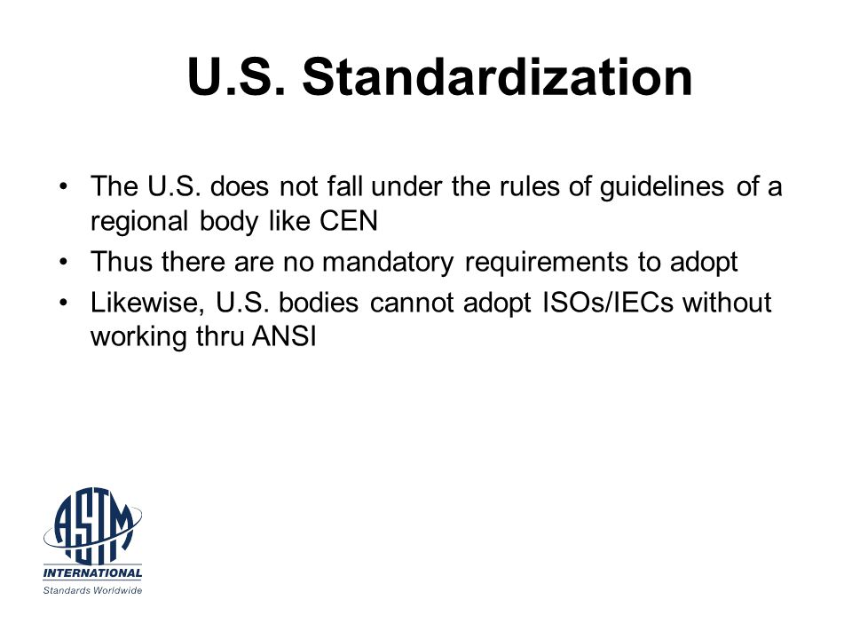 U.S. Standardization The U.S. does not fall under the rules of guidelines of a regional body like CEN.
