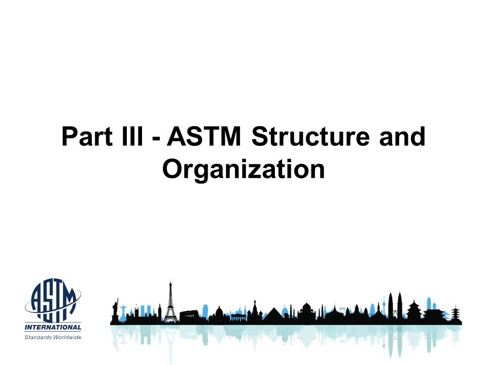 Part III - ASTM Structure and Organization