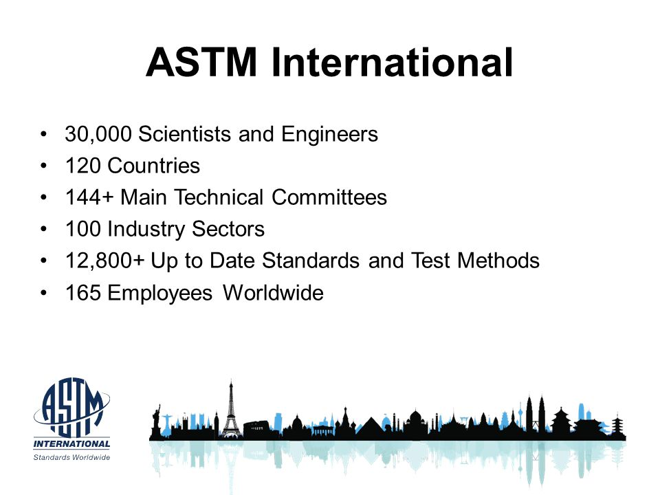 ASTM International 30,000 Scientists and Engineers 120 Countries