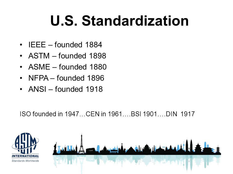 U.S. Standardization IEEE – founded 1884 ASTM – founded 1898
