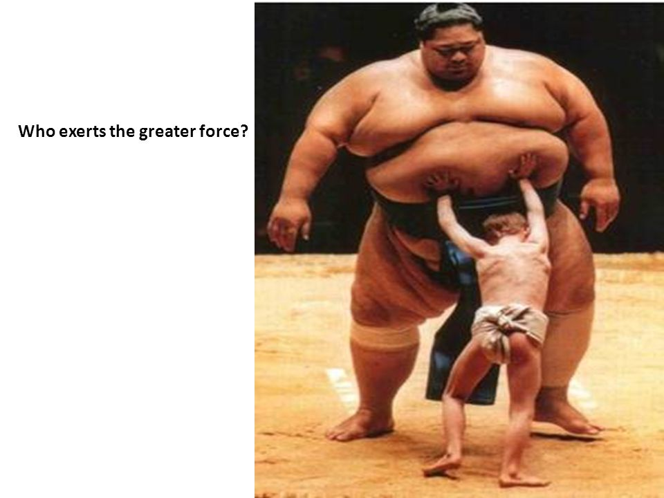Who exerts the greater force