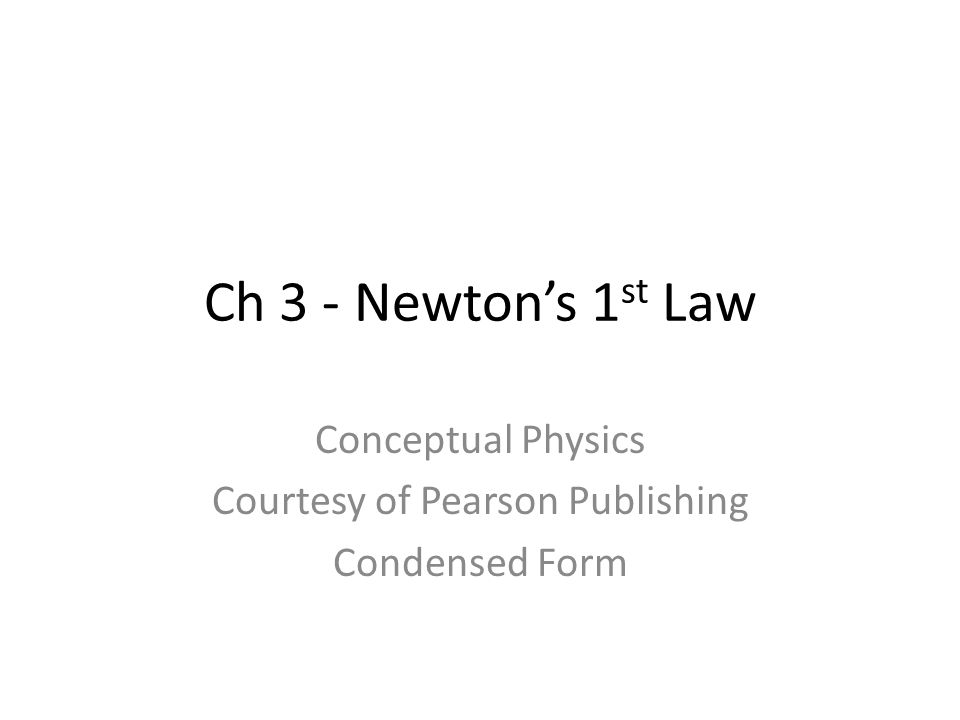 Conceptual Physics Courtesy of Pearson Publishing Condensed Form