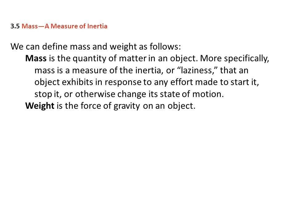 We can define mass and weight as follows: