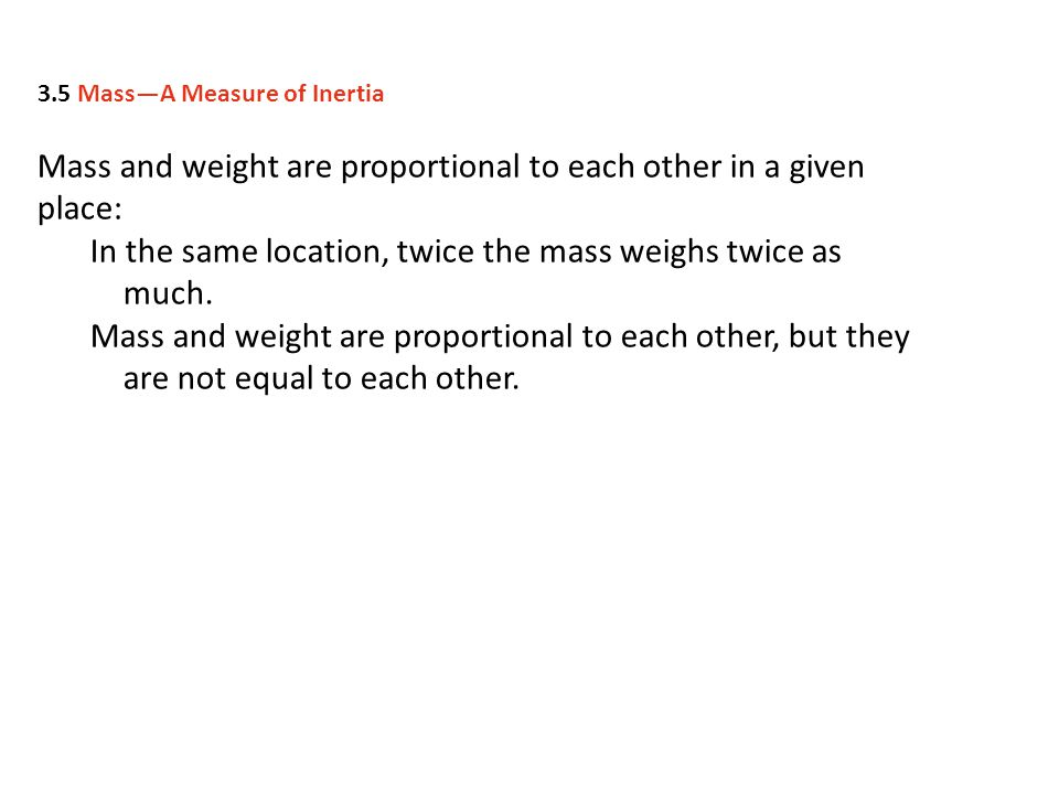 Mass and weight are proportional to each other in a given place: