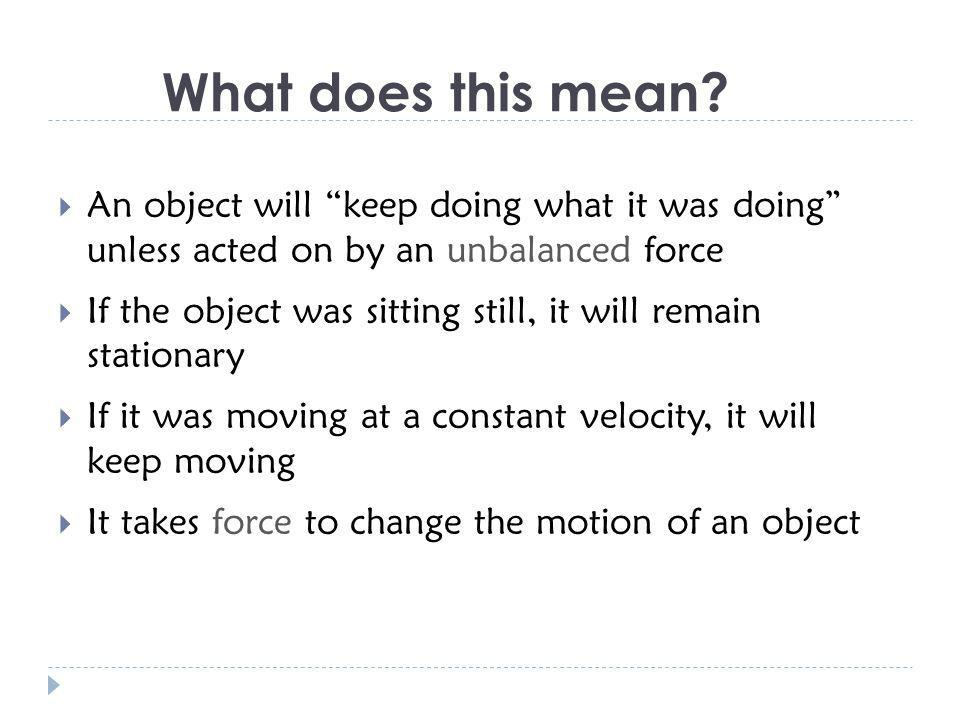 What does this mean An object will keep doing what it was doing unless acted on by an unbalanced force.