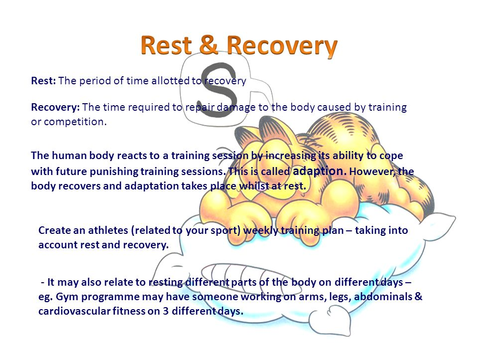 Rest & Recovery Rest: The period of time allotted to recovery