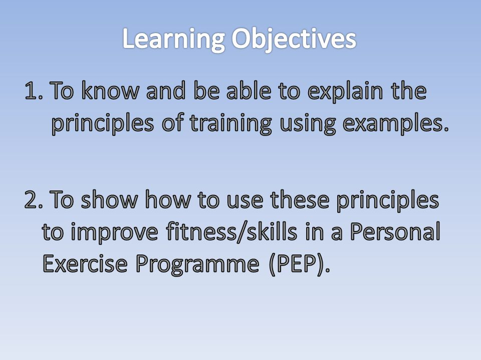 Learning Objectives 1. To know and be able to explain the principles of training using examples.