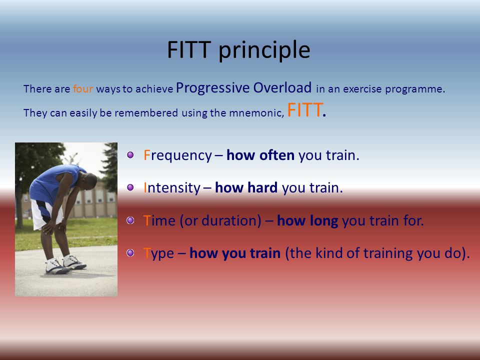 FITT principle Frequency – how often you train.