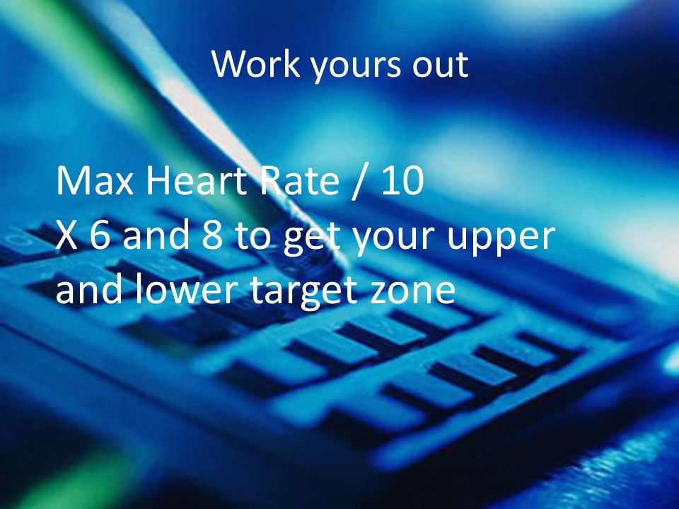 X 6 and 8 to get your upper and lower target zone
