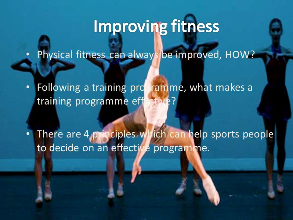 Improving fitness Physical fitness can always be improved, HOW