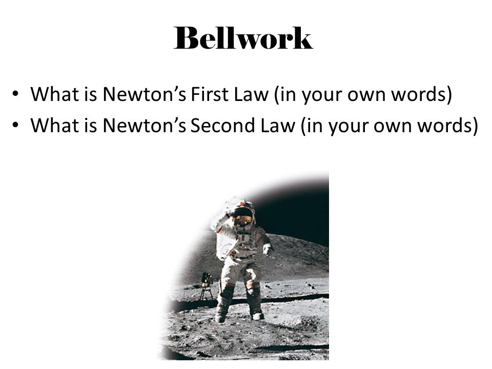 Bellwork What is Newton's First Law (in your own words)