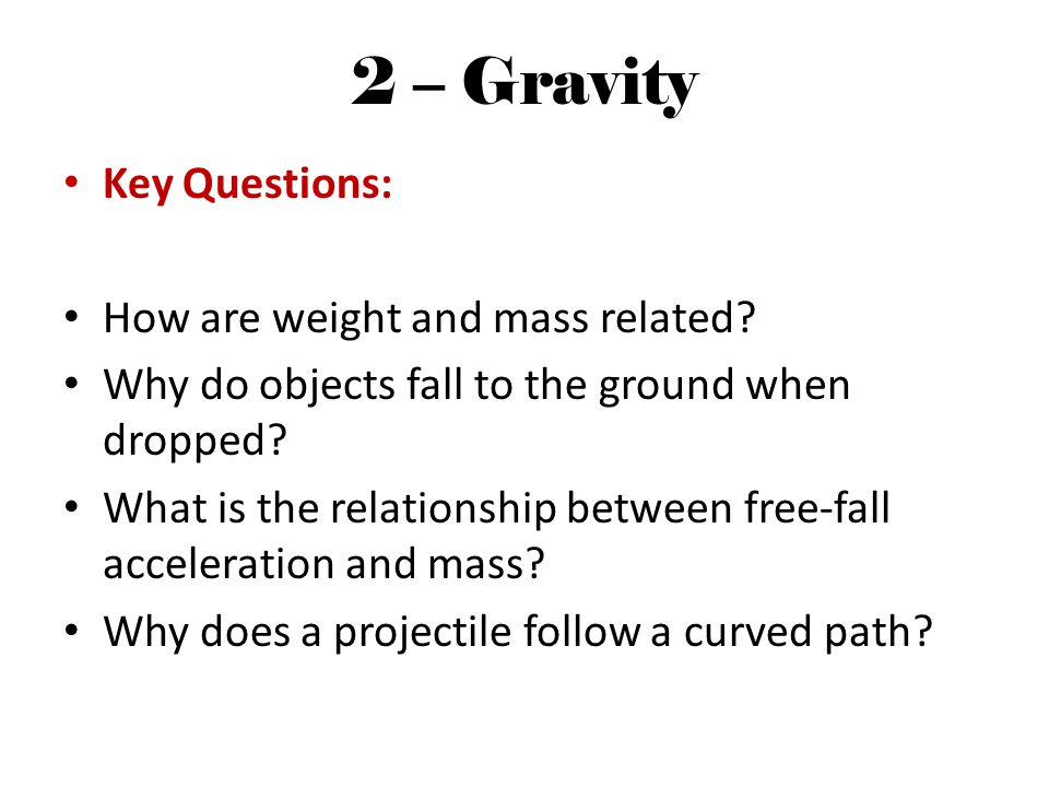 2 – Gravity Key Questions: How are weight and mass related