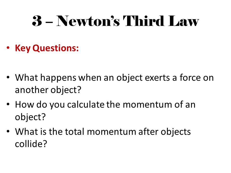 3 – Newton's Third Law Key Questions: