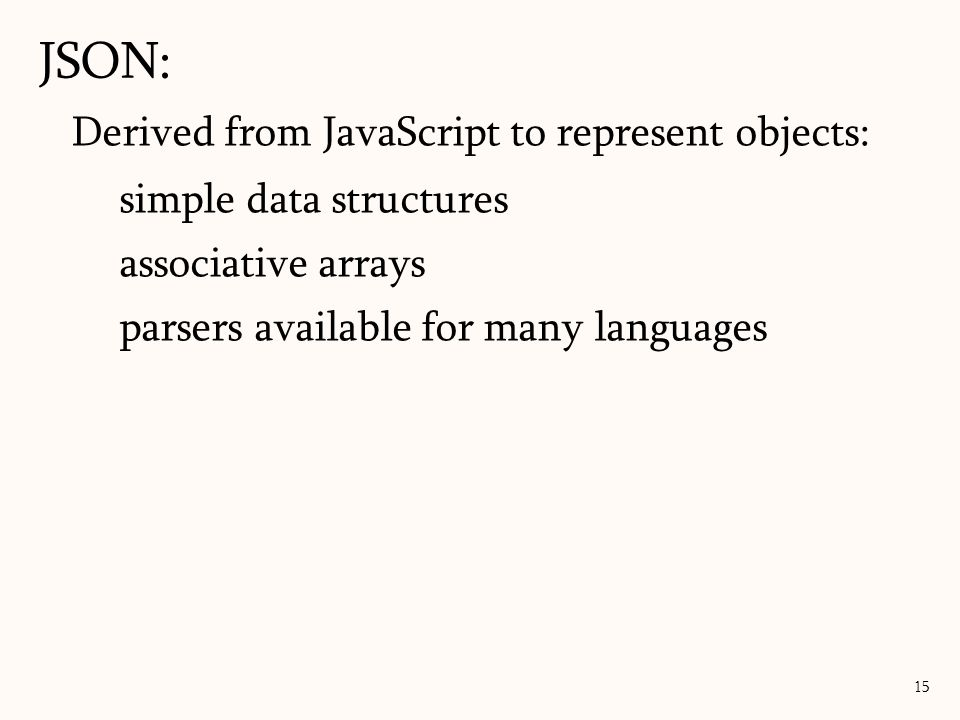 JSON: Derived from JavaScript to represent objects: