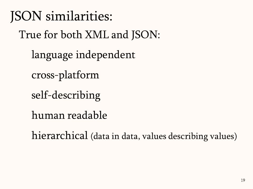 JSON similarities: True for both XML and JSON: language independent