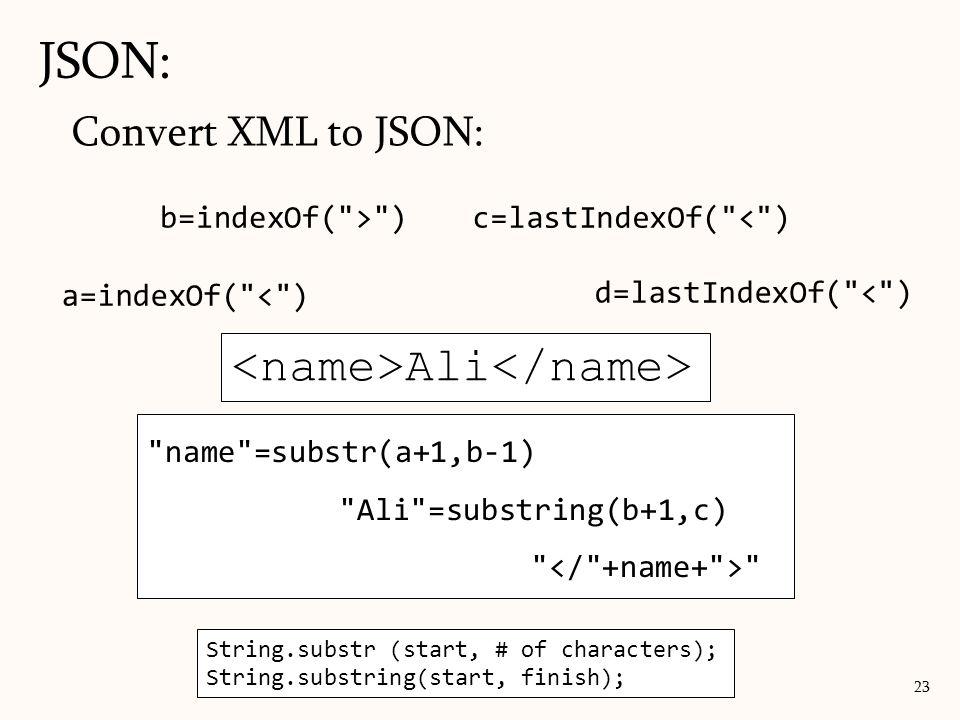JSON: <name>Ali</name> Convert XML to JSON: