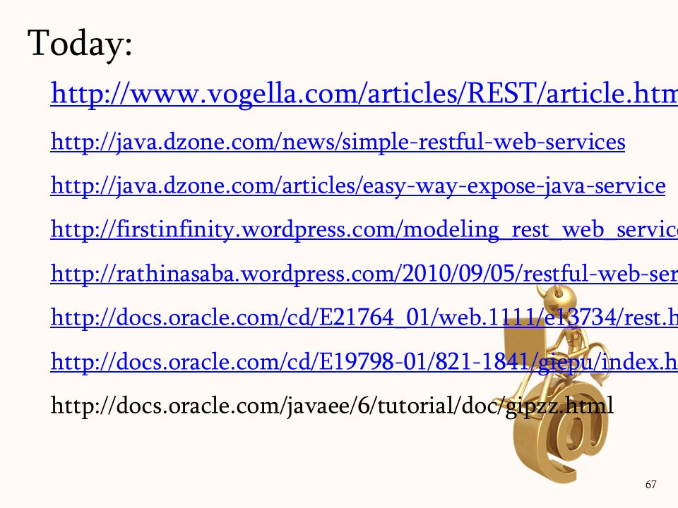 Today: http://www.vogella.com/articles/REST/article.html