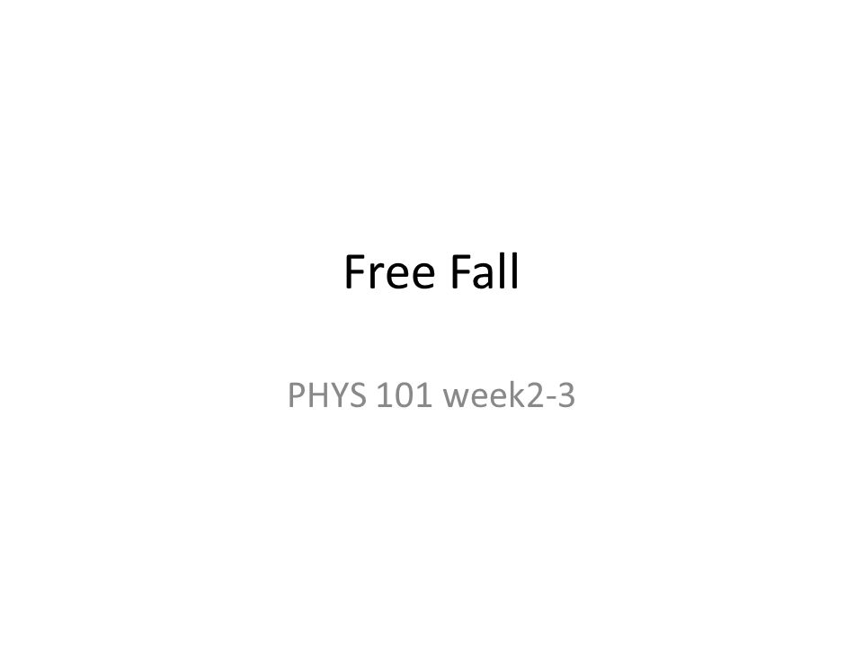 Free Fall PHYS 101 week2-3