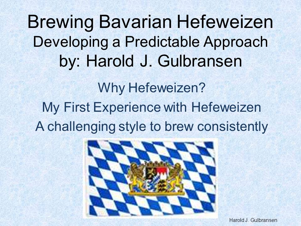 Brewing Bavarian Hefeweizen Developing a Predictable Approach by: Harold J. Gulbransen