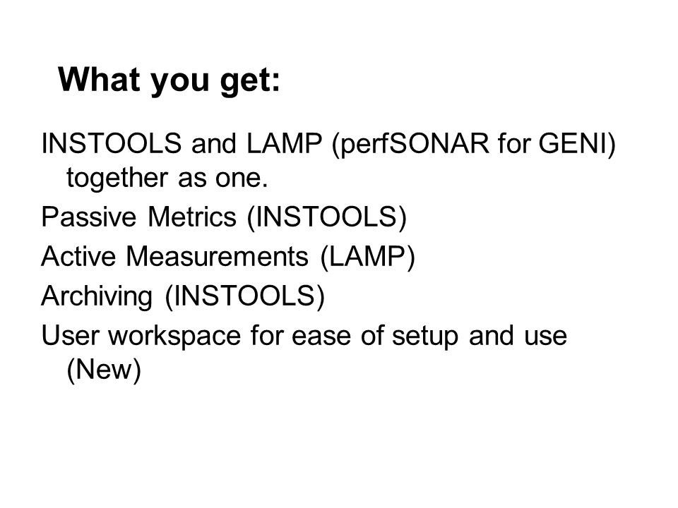 What you get: INSTOOLS and LAMP (perfSONAR for GENI) together as one.
