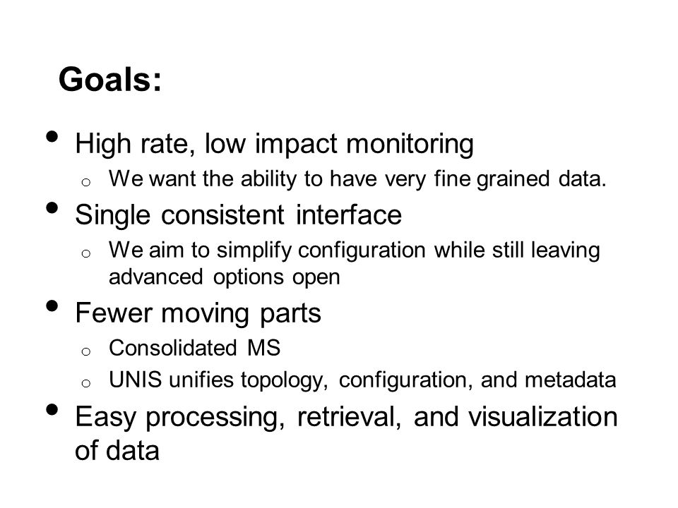 Goals: High rate, low impact monitoring Single consistent interface