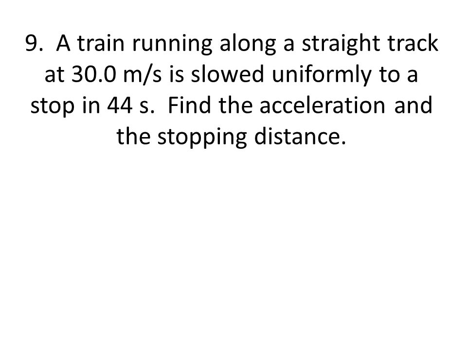 9. A train running along a straight track at 30