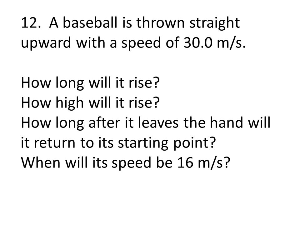 12. A baseball is thrown straight upward with a speed of 30. 0 m/s