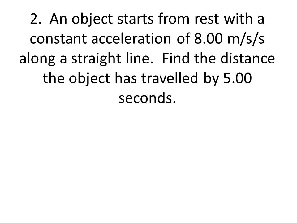 2. An object starts from rest with a constant acceleration of 8
