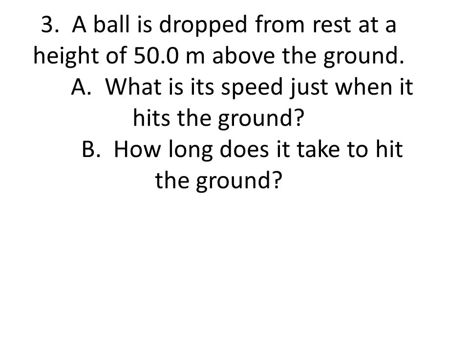 3. A ball is dropped from rest at a height of 50. 0 m above the ground