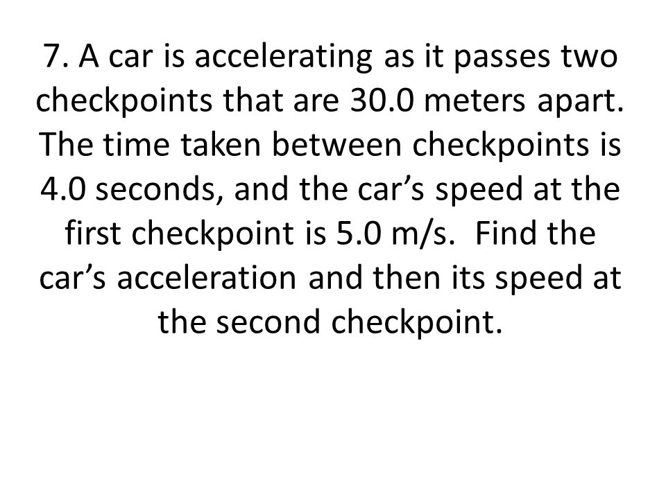 7. A car is accelerating as it passes two checkpoints that are 30