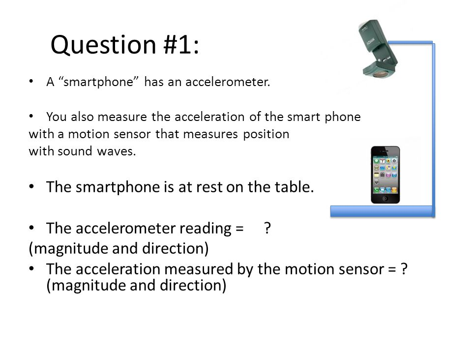 Question #1: The smartphone is at rest on the table.