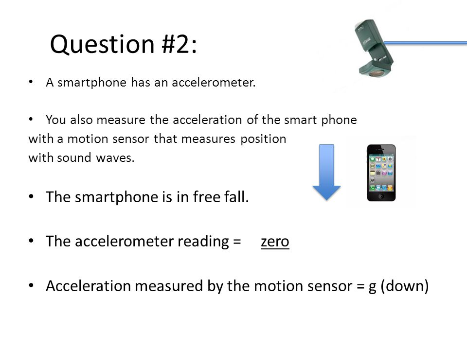 Question #2: The smartphone is in free fall.