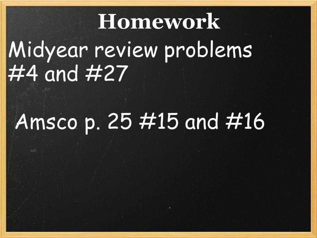 Homework Midyear review problems #4 and #27 Amsco p. 25 #15 and #16