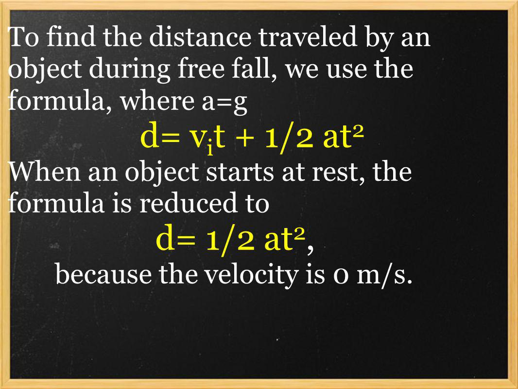To find the distance traveled by an object during free fall, we use the formula, where a=g