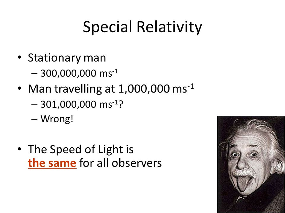 Special Relativity Stationary man Man travelling at 1,000,000 ms-1