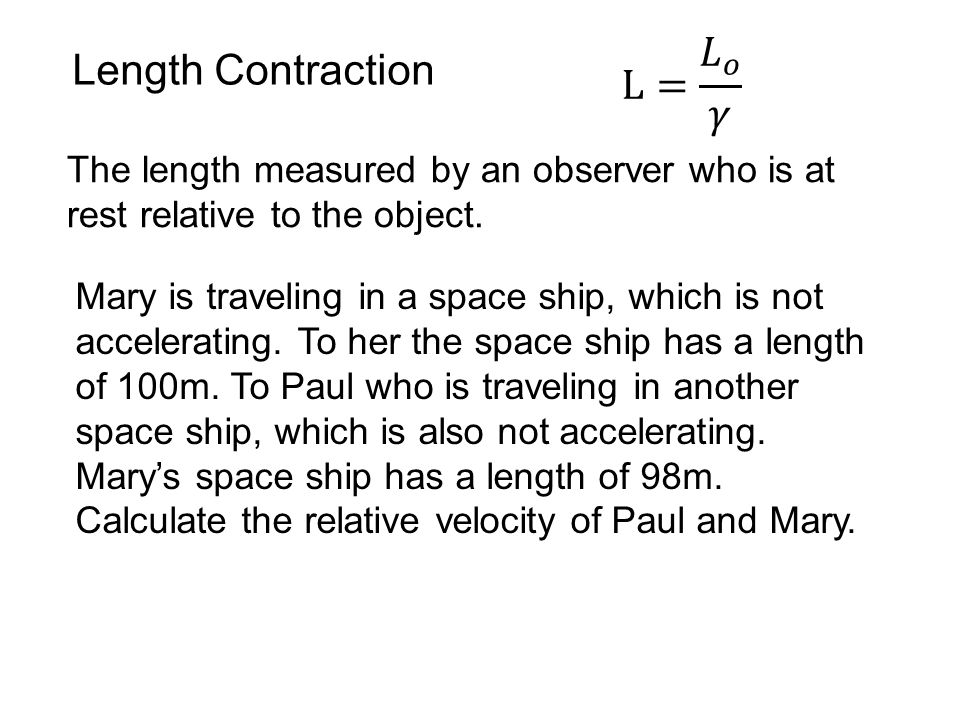 L= 𝐿 𝑜 𝛾 Length Contraction