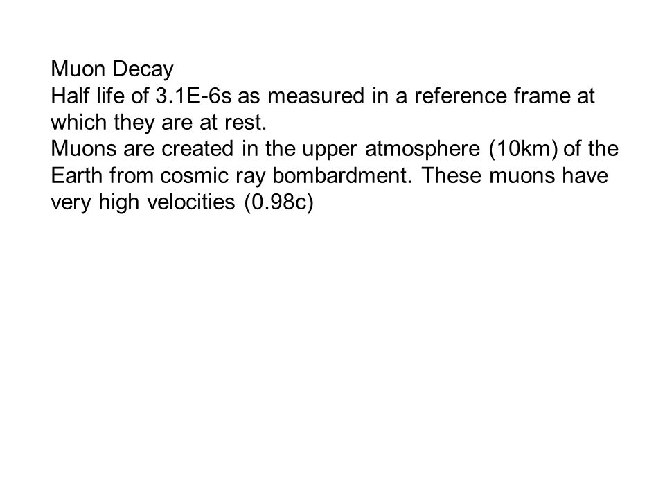 Muon Decay Half life of 3.1E-6s as measured in a reference frame at which they are at rest.