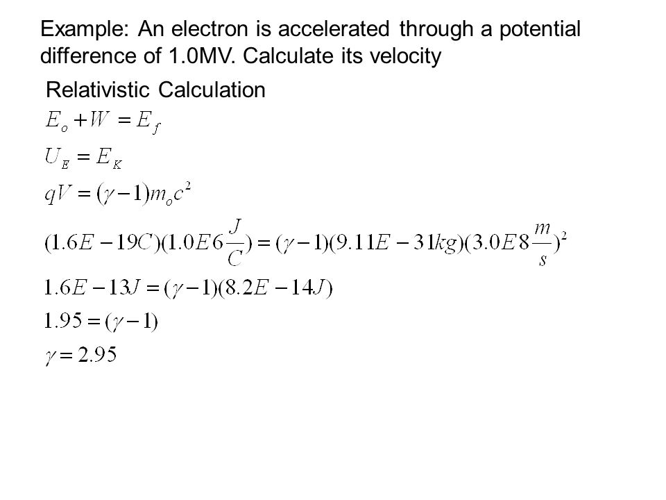 Example: An electron is accelerated through a potential difference of 1.0MV. Calculate its velocity