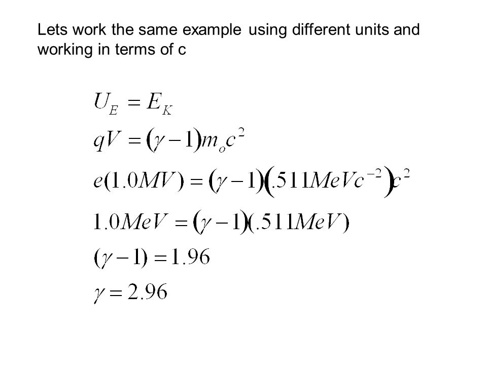 Lets work the same example using different units and working in terms of c